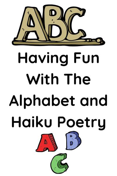 Having Fun With The Alphabet and Haiku Poetry
